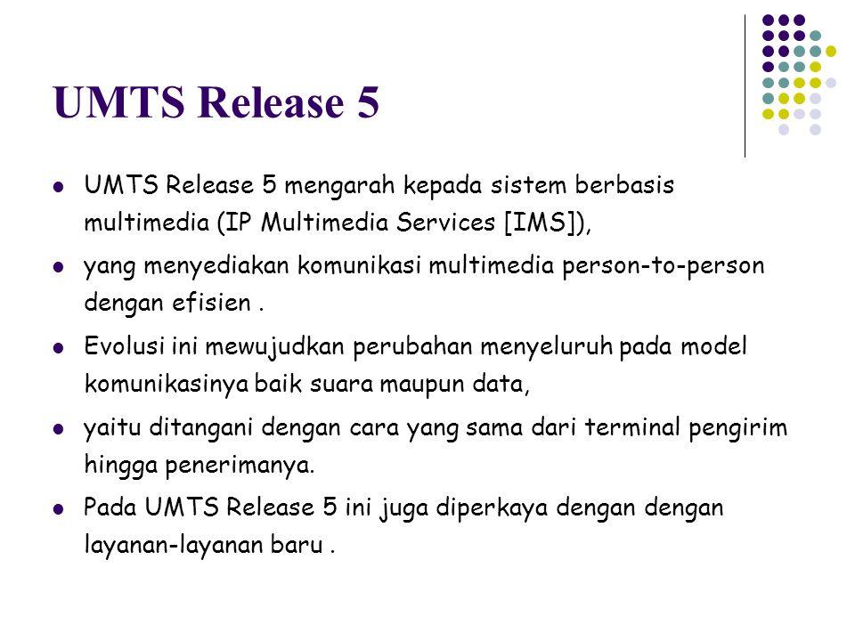 UMTS Release 5 UMTS Release 5 mengarah kepada sistem berbasis multimedia (IP Multimedia Services [IMS]),